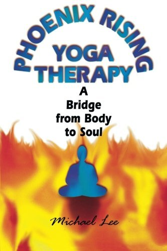 Michael Lee Phoenix Rising Yoga Therapy A Bridge From Body To Soul