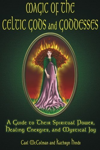 carl-mccolman-magic-of-the-celtic-gods-and-goddesses-a-guide-to-their-spiritual-power-healing-energie