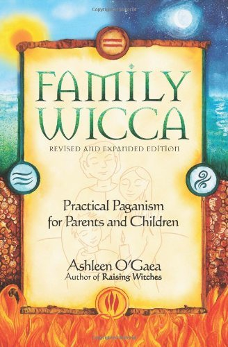 Ashleen O'gaea Family Wicca Revised And Expanded Edition Practical Paganism For Parents And Children Revised
