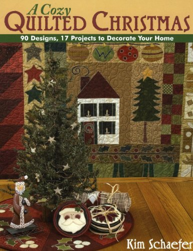 Kim Schaefer A Cozy Quilted Christmas 90 Designs 17 Projects