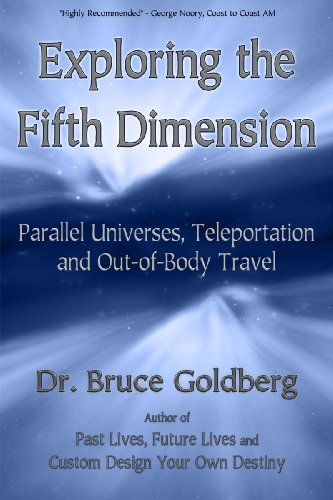 Bruce Goldberg Exploring The Fifth Dimension Parallel Universes Teleportation And Out Of Body