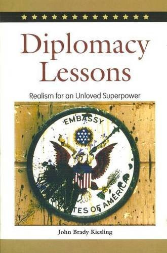 John Brady Kiesling Diplomacy Lessons Realism For An Unloved Superpower