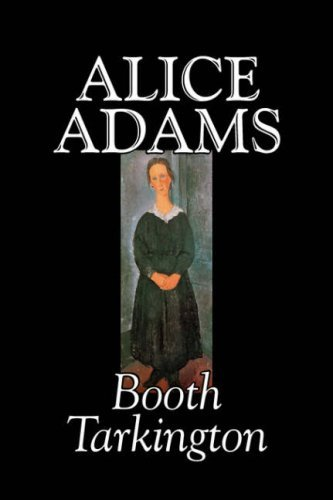 Booth Tarkington Alice Adams By Booth Tarkington Fiction Classics