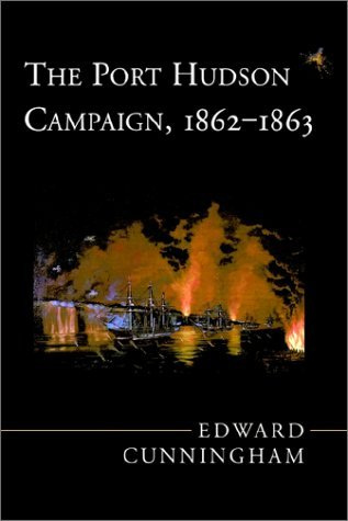 Edward Cunningham The Port Hudson Campaign 1862 1863