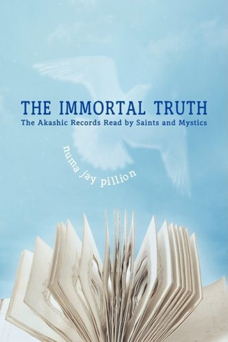 Numa Jay Pillion The Immortal Truth The Akashic Records Read By Saints And Mystics