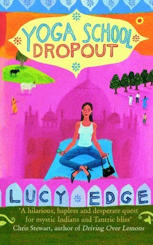 Lucy Edge Yoga School Dropout A Hilarious Hapless And Desperate Quest For Myst
