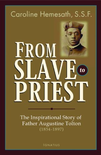 Caroline Hemesath From Slave To Priest The Inspirational Story Of Father Augustine Tolto
