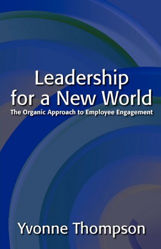 Yvonne Thompson Leadership For A New World The Organic Approach To Employee Engagement