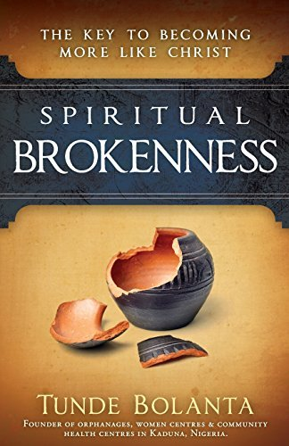 Tunde Bolanta Spiritual Brokenness The Key To Becoming More Like Christ