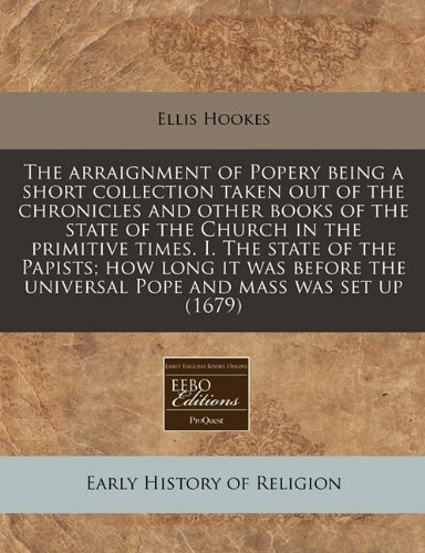 Ellis Hookes Arraignment Of Popery Being A Short Collection The