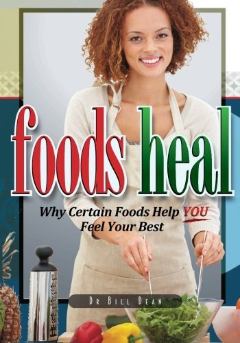 Dr Bill Dean Foods Heal Why Certain Foods Help You Feel Your Best