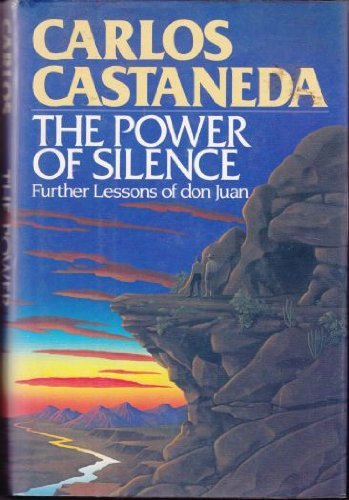 Carlos Castaneda The Power Of Silence Further Lessons Of Don Juan