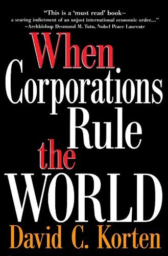 David C Korten When Corporations Rule The World