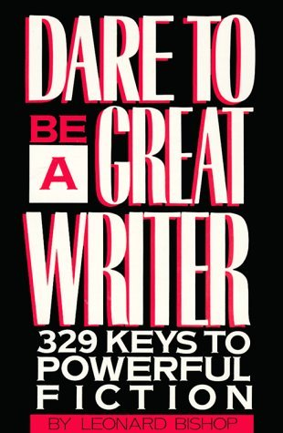 leonard-bishop-dare-to-be-a-great-writer-329-keys-to-powerful-fi