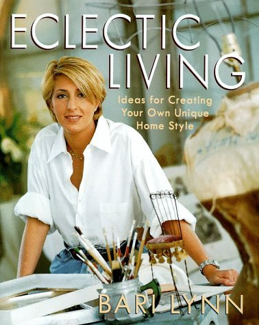 Lynn Bari Eclectic Living Ideas For Creating Your Own Uniqu
