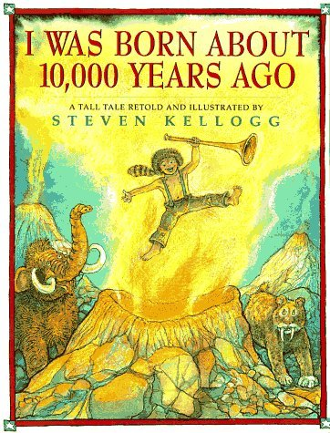 Steven Kellogg I Was Born About 10 000 Years Ago A Tall Tale
