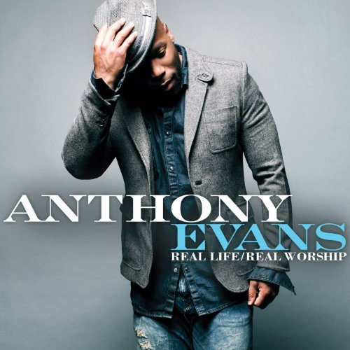 Anthony Evans Real Life Real Worship