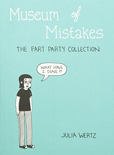 Julia Wertz Museum Of Mistakes The Fart Party Collection Along With Ne
