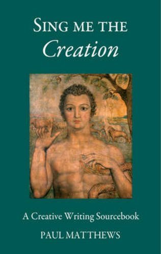 Paul Matthews Sing Me The Creation A Creative Writing Sourcebook