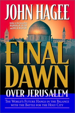 John Hagee Final Dawn Over Jerusalem Final Dawn Over Jerusalem