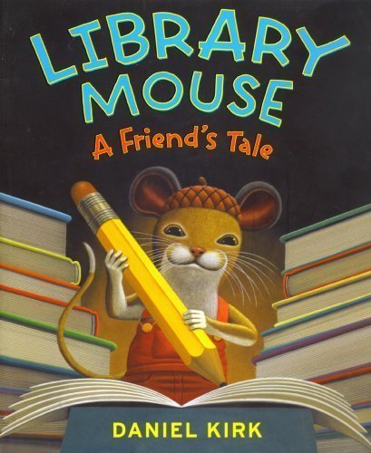 Daniel Kirk Library Mouse A Friend's Tale
