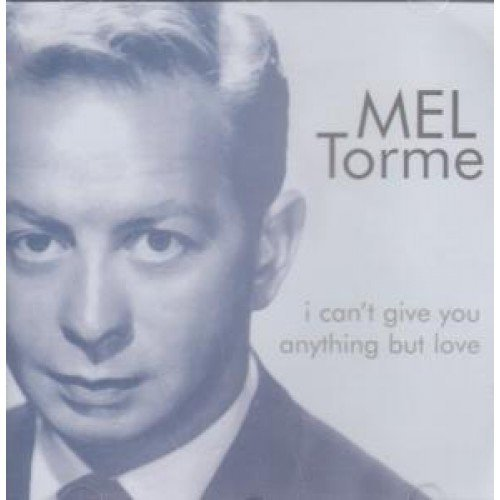 Mel Torme I Can't Give You Anything But Love