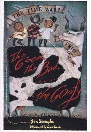 Lane Smith Jon Scieszka The Good The Bad And The Goofy (the Time Warp Tr
