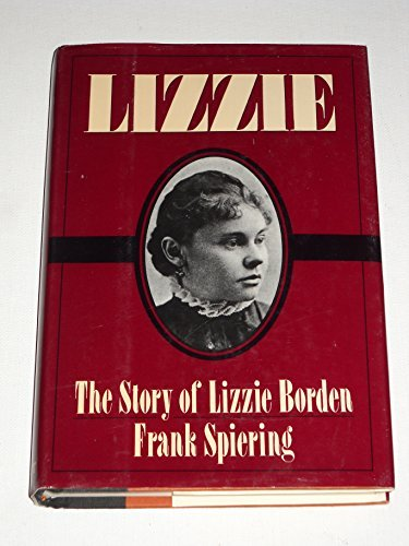 Frank Spiering Lizzie The Story Of Lizzie Borden Lizzie The Story Of Lizzie Borden