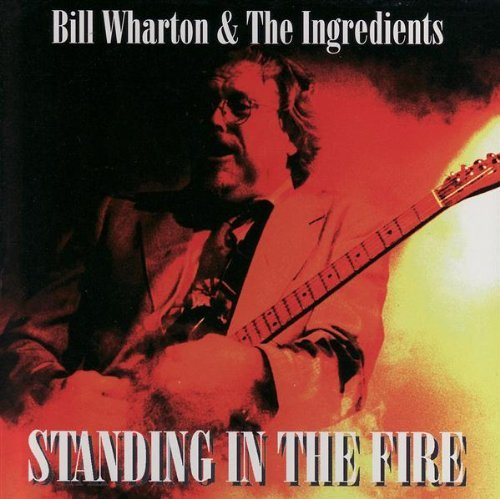 Bill Wharton & The Ingredients Standing In The Fire