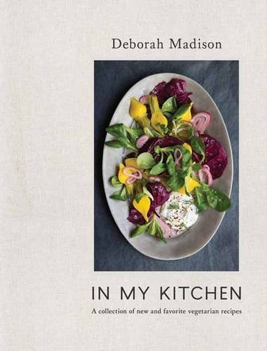 Deborah Madison In My Kitchen A Collection Of New And Favorite Vegetarian Recip