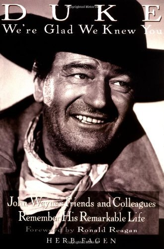 Herb Fagen Duke We're Glad We Knew You John Wayne's Friends And Colleagues Remember His Remarkable Life