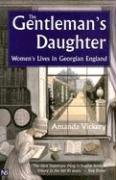 Amanda Vickery The Gentleman's Daughter Women's Lives In Georgian England
