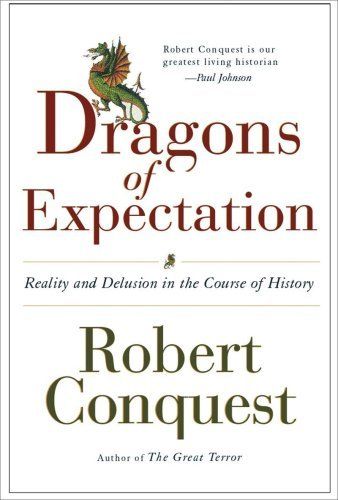 Robert Conquest The Dragons Of Expectation Reality And Delusion In The Course Of History
