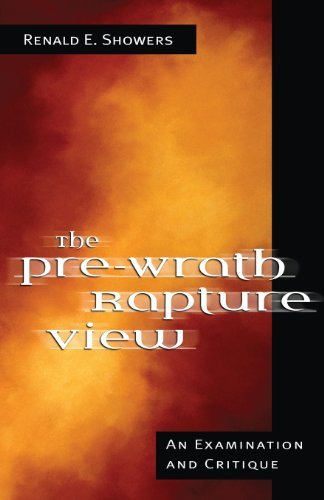Renald E. Showers The Pre Wrath Rapture View