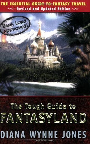 Diana Wynne Jones The Tough Guide To Fantasyland The Essential Guide To Fantasy Travel Revised And Upd