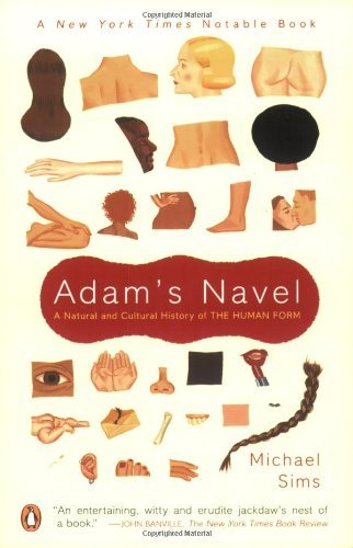 Michael Sims Adam's Navel A Natural And Cultural History Of The Human Form