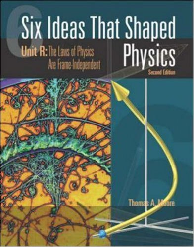 Thomas A. Moore Six Ideas That Shaped Physics Unit R Laws Of Physics Are Frame Independent 0002 Edition;