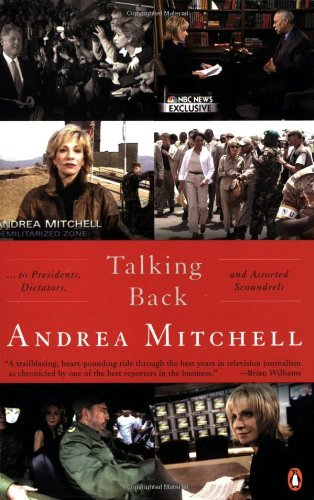 Andrea Mitchell Talking Back . . . To Presidents Dictators And Assorted Scou