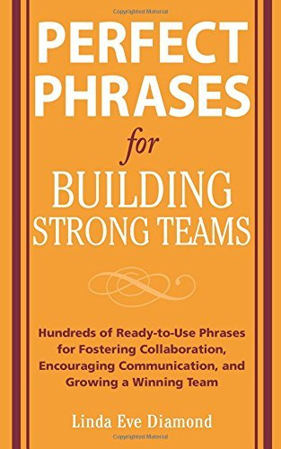 Linda Eve Diamond Perfect Phrases For Building Strong Teams Hundreds Of Ready To Use Phrases For Fostering Co