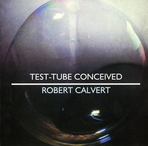 Robert Calvert Test Tube Conceived