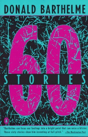 Donald Barthelme Sixty Stories Sixty Stories