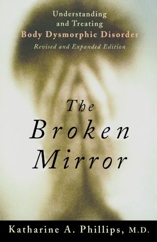 Katharine A. Phillips The Broken Mirror Understanding And Treating Body Dysmorphic Disord Revised