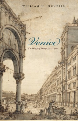 William H. Mcneill Venice The Hinge Of Europe 1081 1797