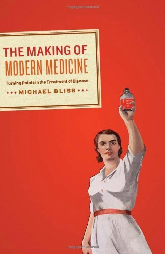 Michael Bliss The Making Of Modern Medicine Turning Points In The Treatment Of Disease