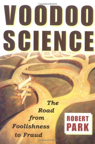Robert L. Park Voodoo Science The Road From Foolishness To Fraud