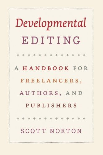Scott Norton Developmental Editing A Handbook For Freelancers Authors And Publishe