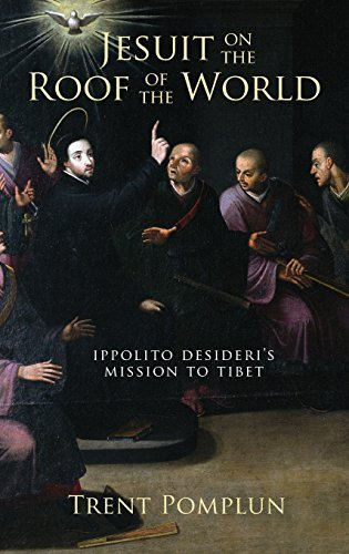 Trent Pomplun Jesuit On The Roof Of The World Ippolito Desideri's Mission To Eighteenth Century