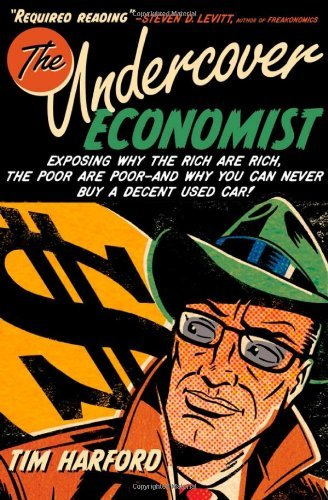 Tim Harford Undercover Economist The Exposing Why The Rich Are Rich The Poor Are Poor
