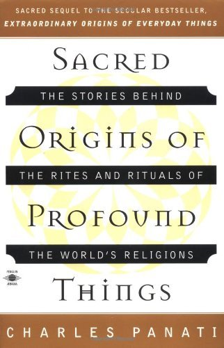 Charles Panati Sacred Origins Of Profound Things The Stories Behind The Rites And Rituals Of The W