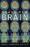 Nancy C. Andreasen Brave New Brain Conquering Mental Illness In The Era Of The Genom
